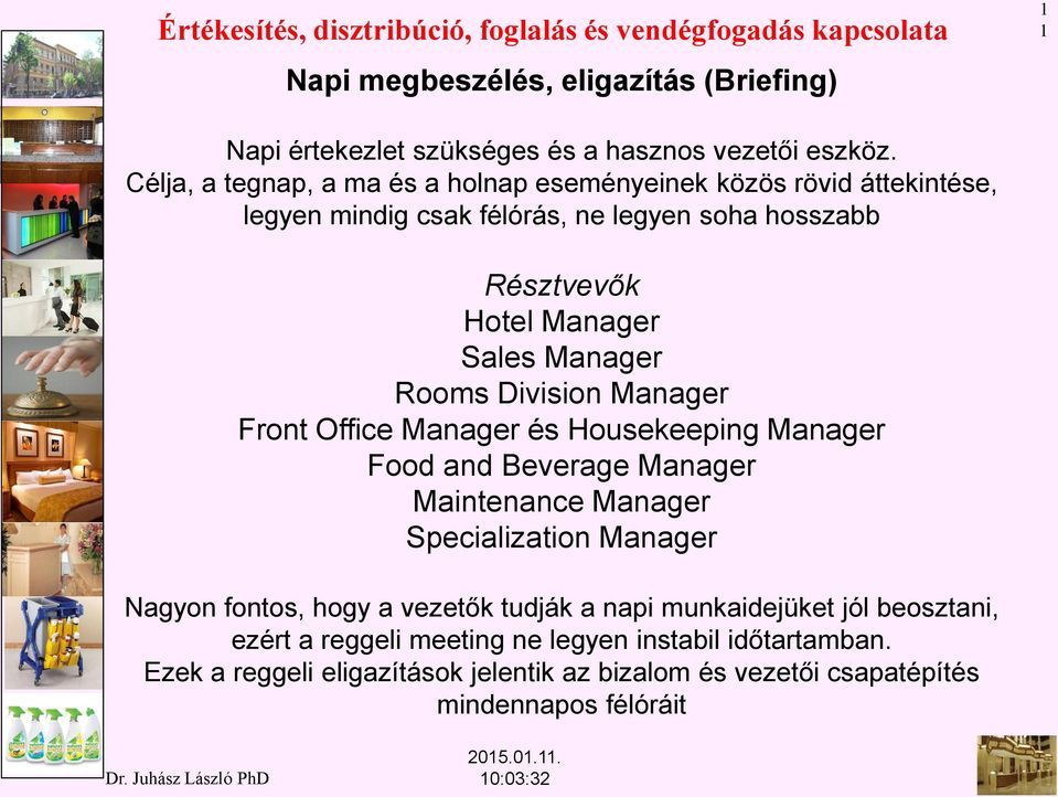 Manager Rooms Division Manager Front Office Manager és Housekeeping Manager Food and Beverage Manager Maintenance Manager Specialization Manager Nagyon