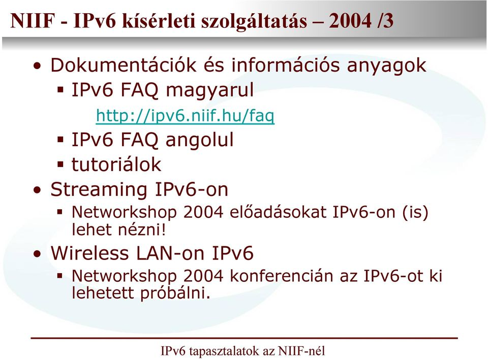 hu/faq IPv6 FAQ angolul tutoriálok Streaming IPv6-on Networkshop 2004