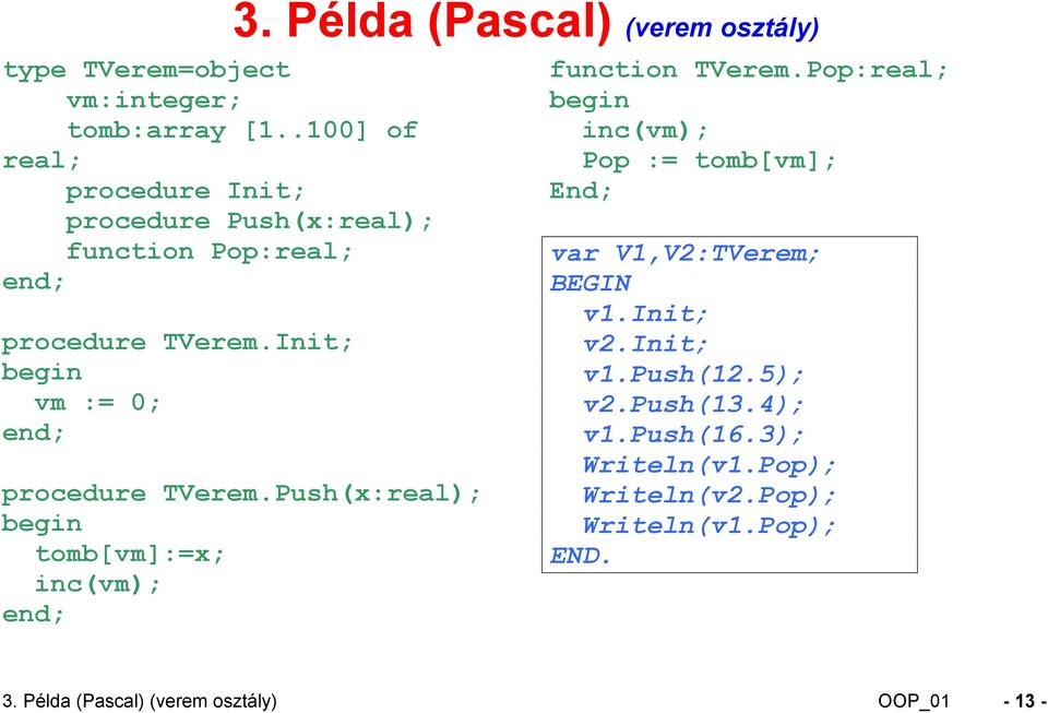 Példa (Pascal) (verem osztály) procedure TVerem.Push(x:real); tomb[vm]:=x; inc(vm); end; function TVerem.