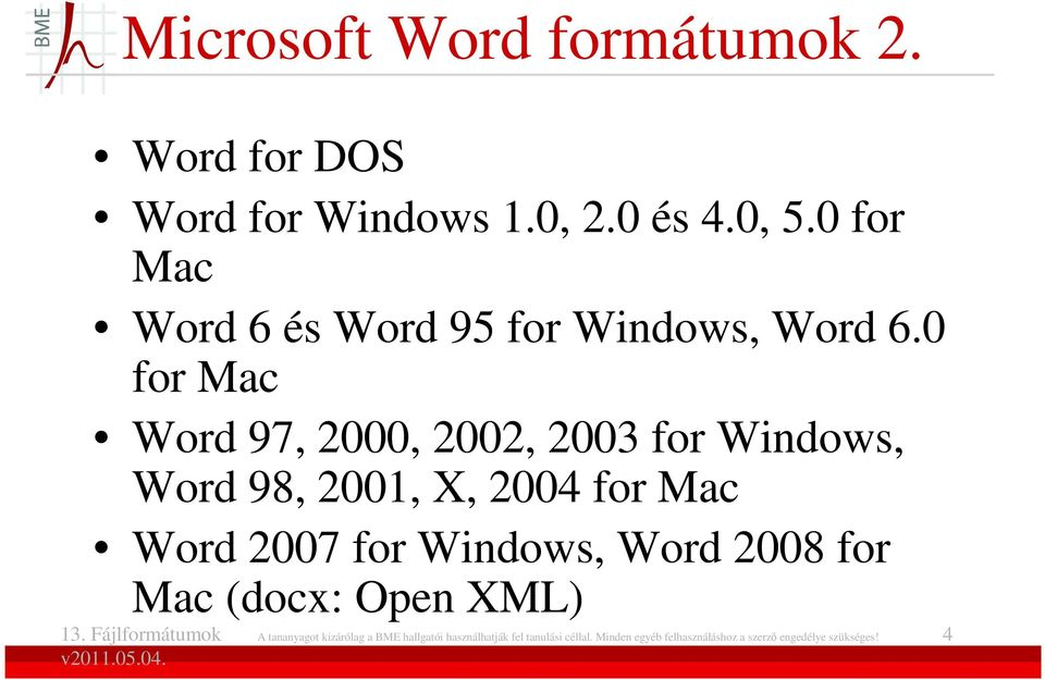 0 for Mac Word 97, 2000, 2002, 2003 for Windows, Word 98, 2001, X, 2004 for Mac Word 2007 for