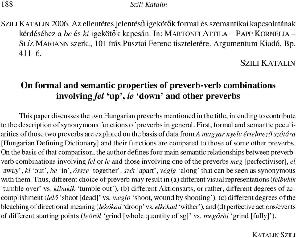 SZILI KATALIN On formal and semantic properties of preverb-verb combinations involving up, le down and other preverbs This paper discusses the two Hungarian preverbs mentioned in the title, intending