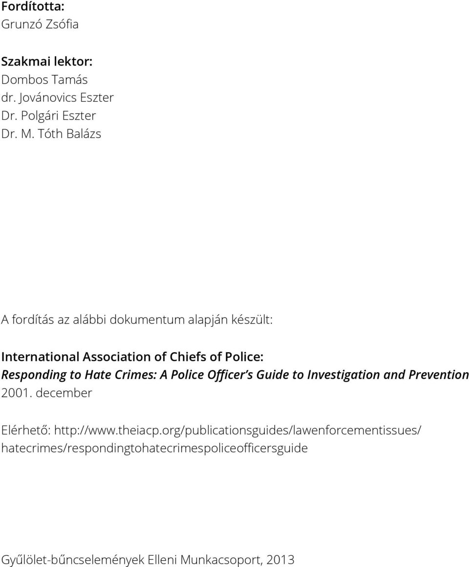 Hate Crimes: A Police Officer s Guide to Investigation and Prevention 2001. december Elérhető: http://www.theiacp.