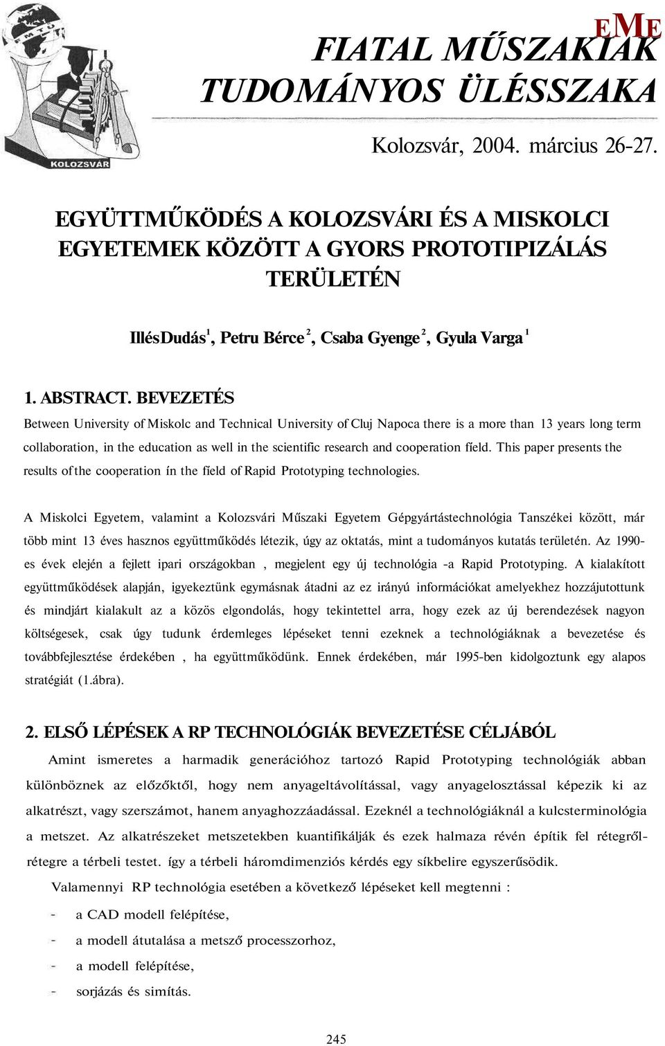 BVZTÉS Between University of iskolc and Technical University of Cluj Napoca there is a more than 13 years long term collaboration, in the education as well in the scientific research and cooperation