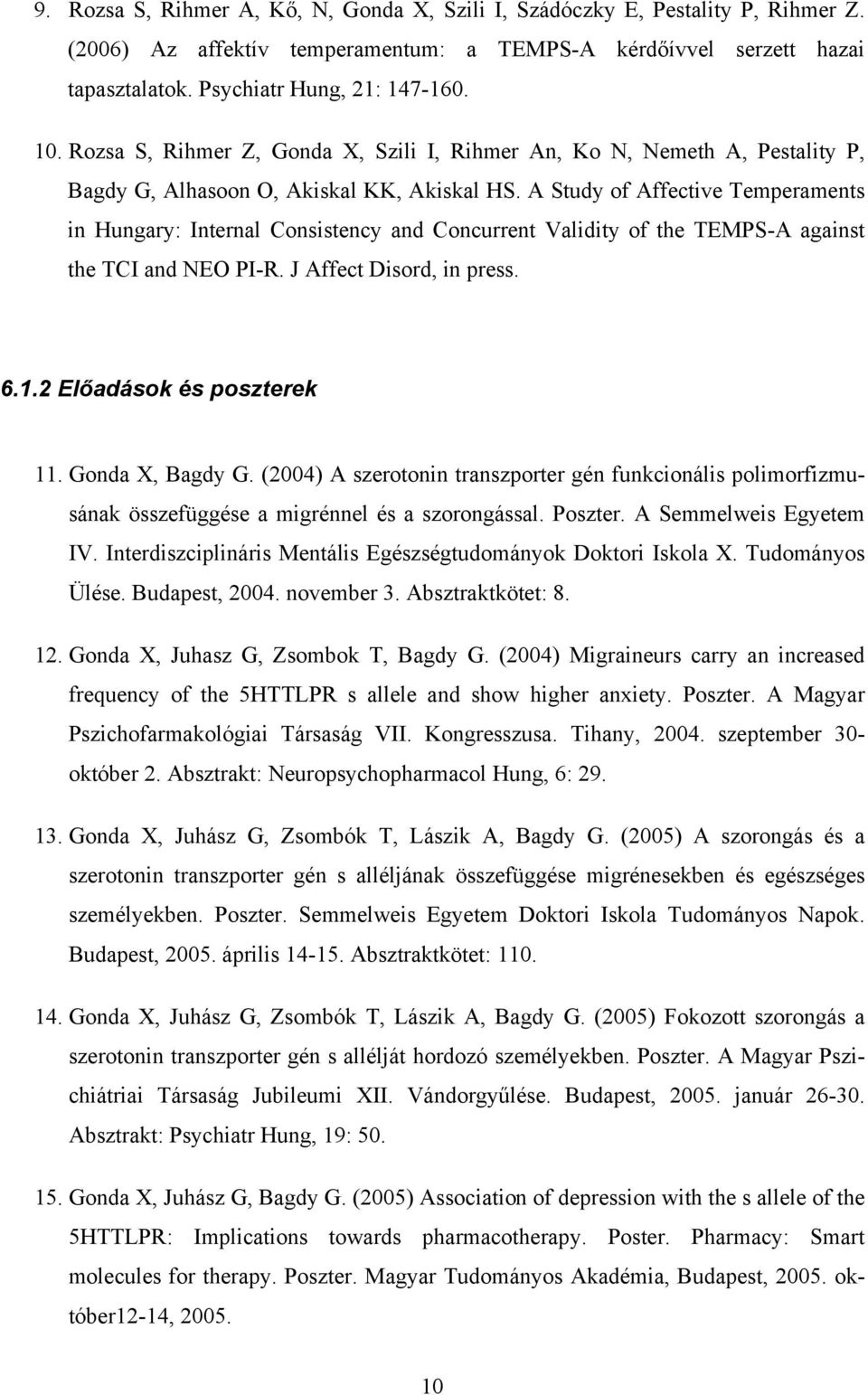 A Study of Affective Temperaments in Hungary: Internal Consistency and Concurrent Validity of the TEMPS-A against the TCI and NEO PI-R. J Affect Disord, in press. 6.1.2 Előadások és poszterek 11.