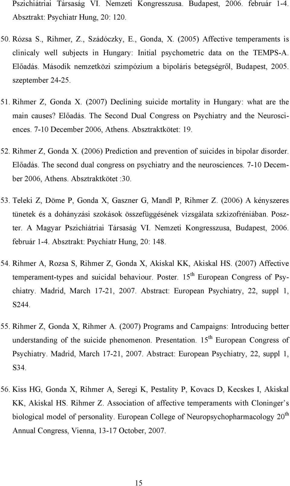 szeptember 24-25. 51. Rihmer Z, Gonda X. (2007) Declining suicide mortality in Hungary: what are the main causes? Előadás. The Second Dual Congress on Psychiatry and the Neurosciences.