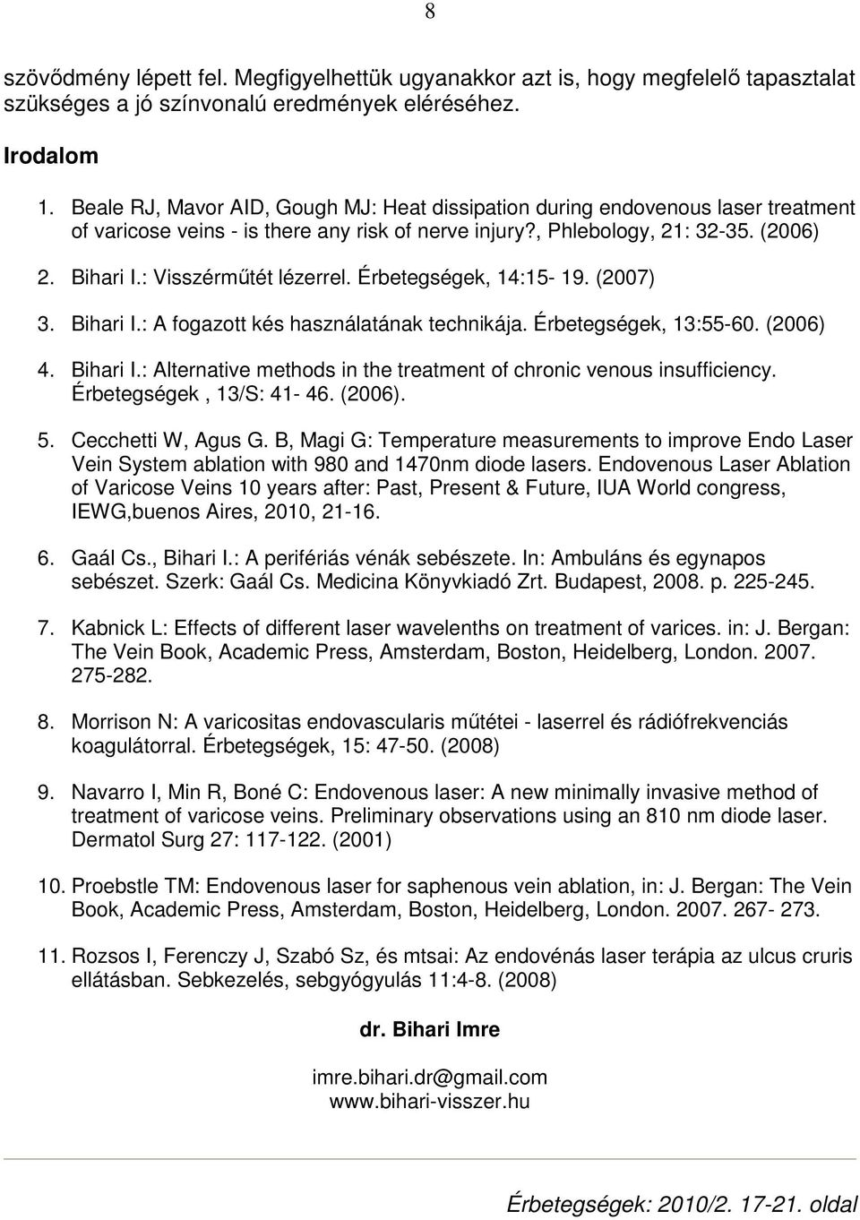 : Visszérmőtét lézerrel. Érbetegségek, 14:15-19. (2007) 3. Bihari I.: A fogazott kés használatának technikája. Érbetegségek, 13:55-60. (2006) 4. Bihari I.: Alternative methods in the treatment of chronic venous insufficiency.