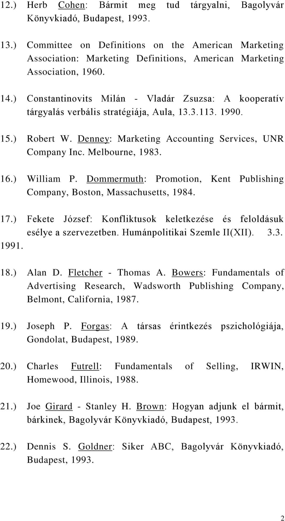 ) Constantinovits Milán - Vladár Zsuzsa: A kooperatív tárgyalás verbális stratégiája, Aula, 13.3.113. 1990. 15.) Robert W. Denney: Marketing Accounting Services, UNR Company Inc. Melbourne, 1983. 16.