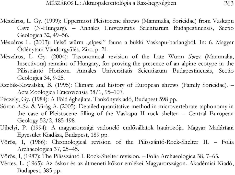 21. Mészáros, L. Gy. (2004): Taxonomical revision of the Late Würm Sorex (Mammalia, Insectivora) remains of Hungary, for proving the presence of an alpine ecotype in the Pilisszántó Horizon.