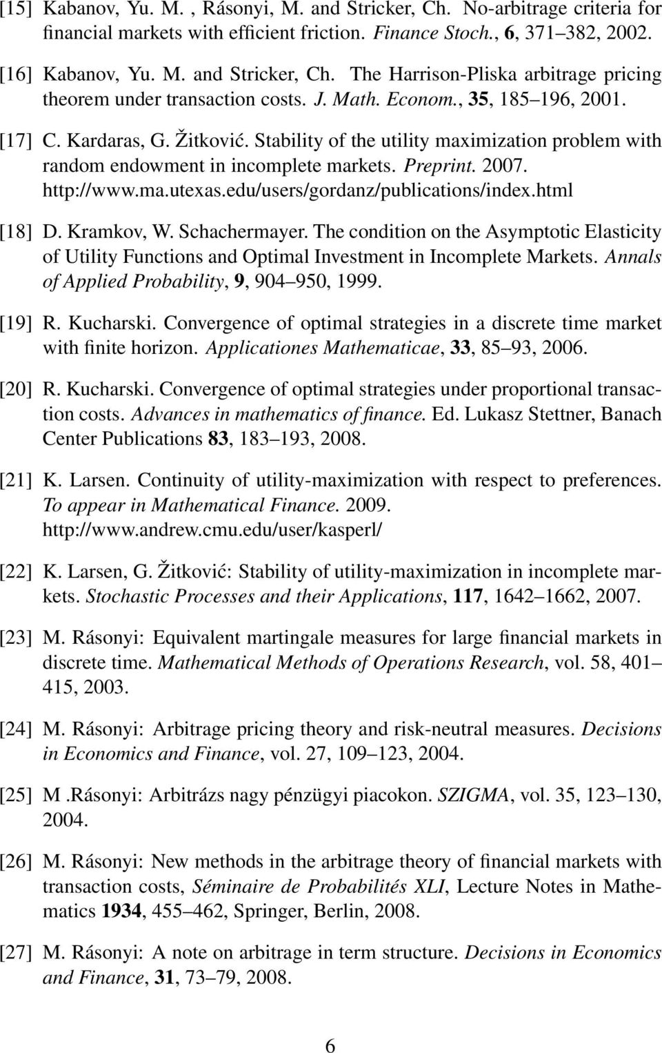 edu/users/gordanz/publications/index.html [18] D. Kramkov, W. Schachermayer. The condition on the Asymptotic Elasticity of Utility Functions and Optimal Investment in Incomplete Markets.