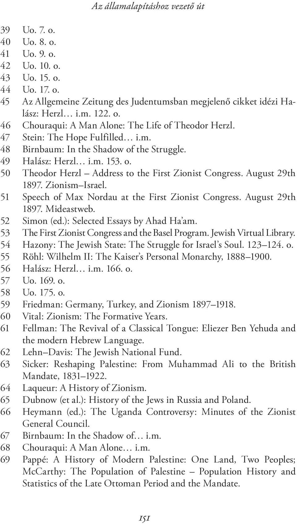 August 29th 1897. Zionism Israel. 51 Speech of Max Nordau at the First Zionist Congress. August 29th 1897. Mideastweb. 52 Simon (ed.): Selected Essays by Ahad Ha am.