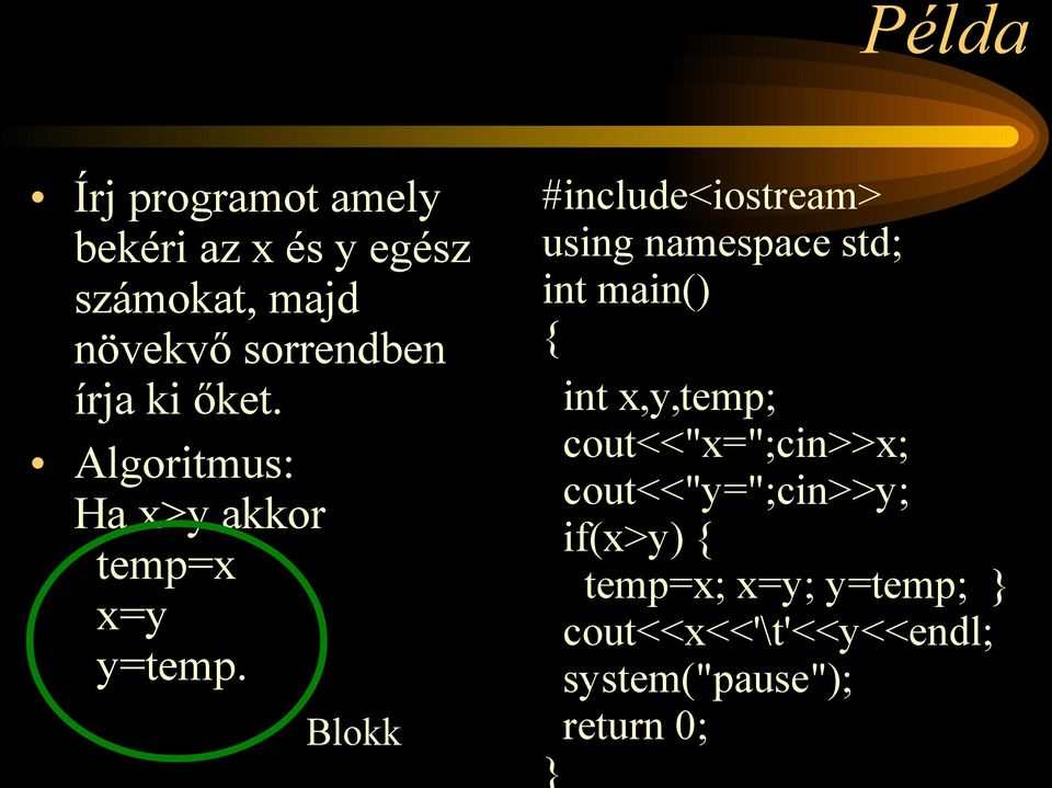 Blokk #include<iostream> using namespace std; int main() int x,y,temp;