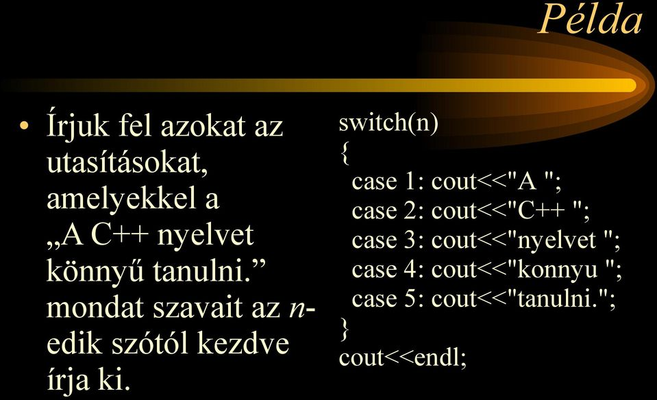 "switch(n) case 1: cout<<""a ""; case 2: cout<<""c++ ""; case 3:"