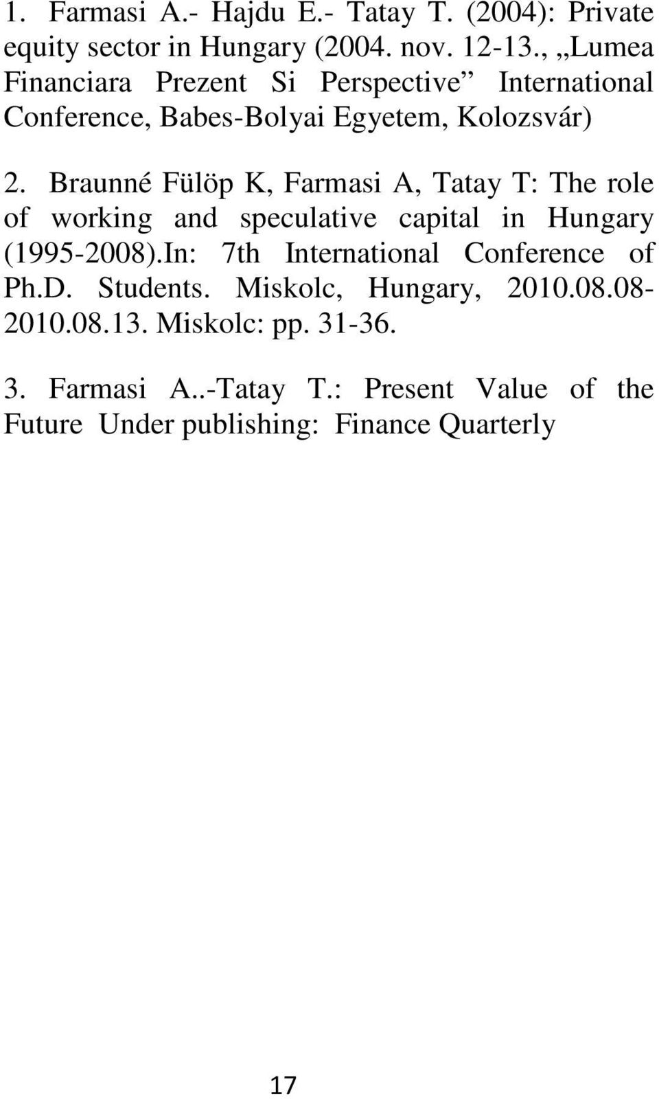Braunné Fülöp K, Farmasi A, Tatay T: The role of working and speculative capital in Hungary (1995-2008).
