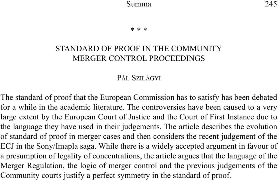 The article describes the evolution of standard of proof in merger cases and then considers the recent judgement of the ECJ in the Sony/Imapla saga.