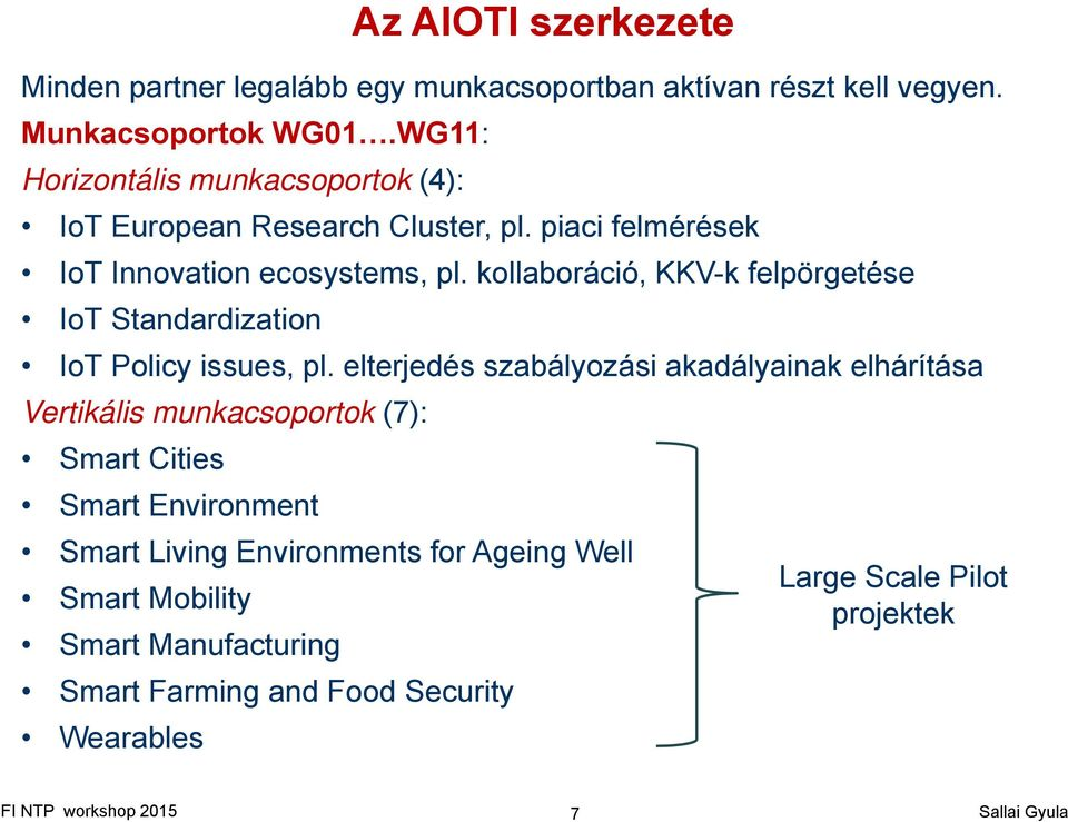 kollaboráció, KKV-k felpörgetése IoT Standardization IoT Policy issues, pl.