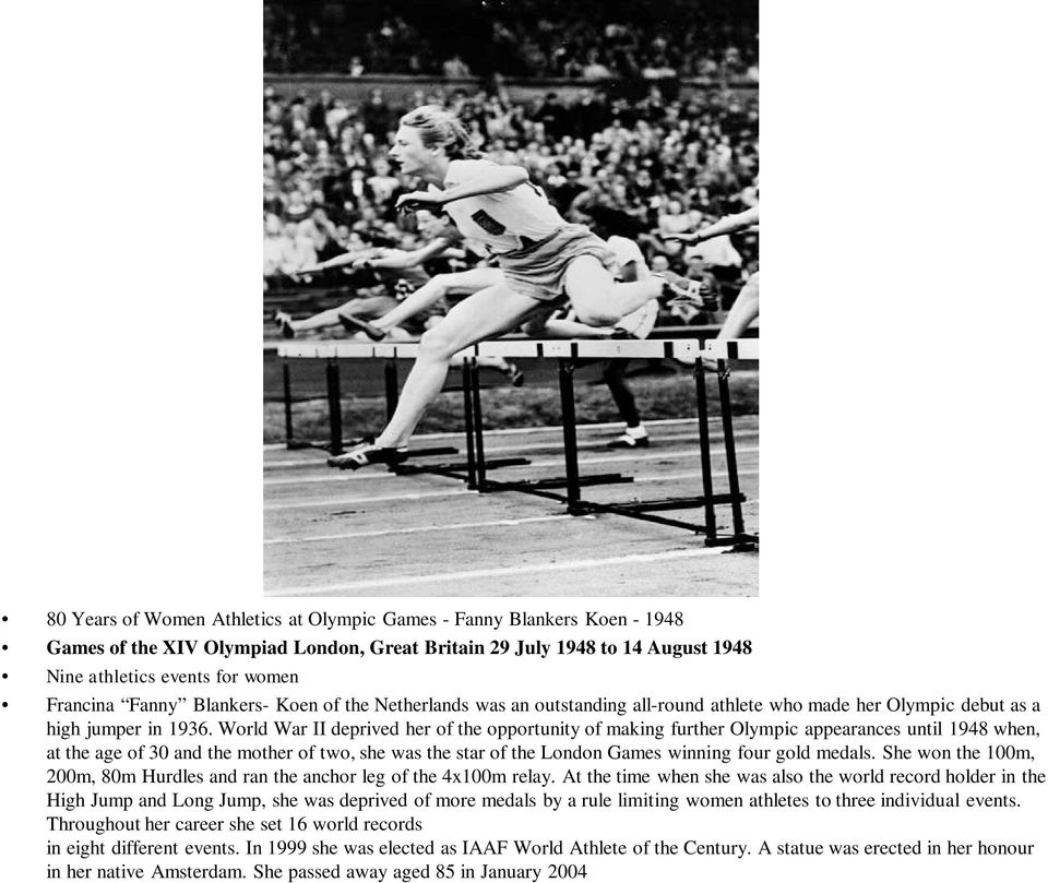 World War II deprived her of the opportunity of making further Olympic appearances until 1948 when, at the age of 30 and the mother of two, she was the star of the London Games winning four gold