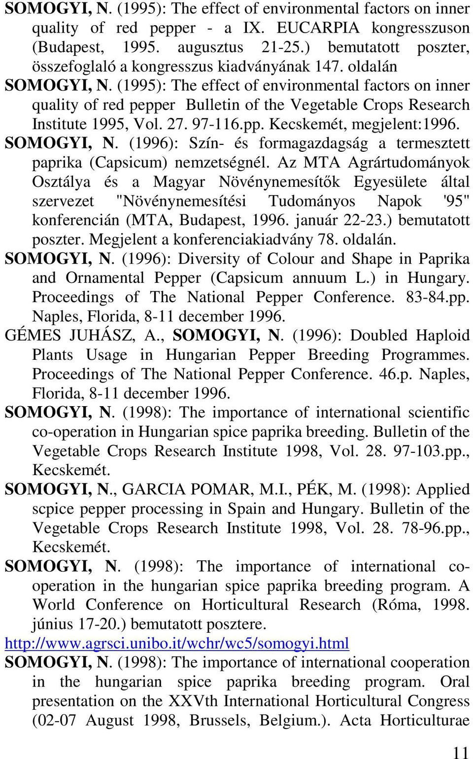 (1995): The effect of environmental factors on inner quality of red pepper Bulletin of the Vegetable Crops Research Institute 1995, Vol. 27. 97-116.pp. Kecskemét, megjelent:1996. SOMOGYI, N.