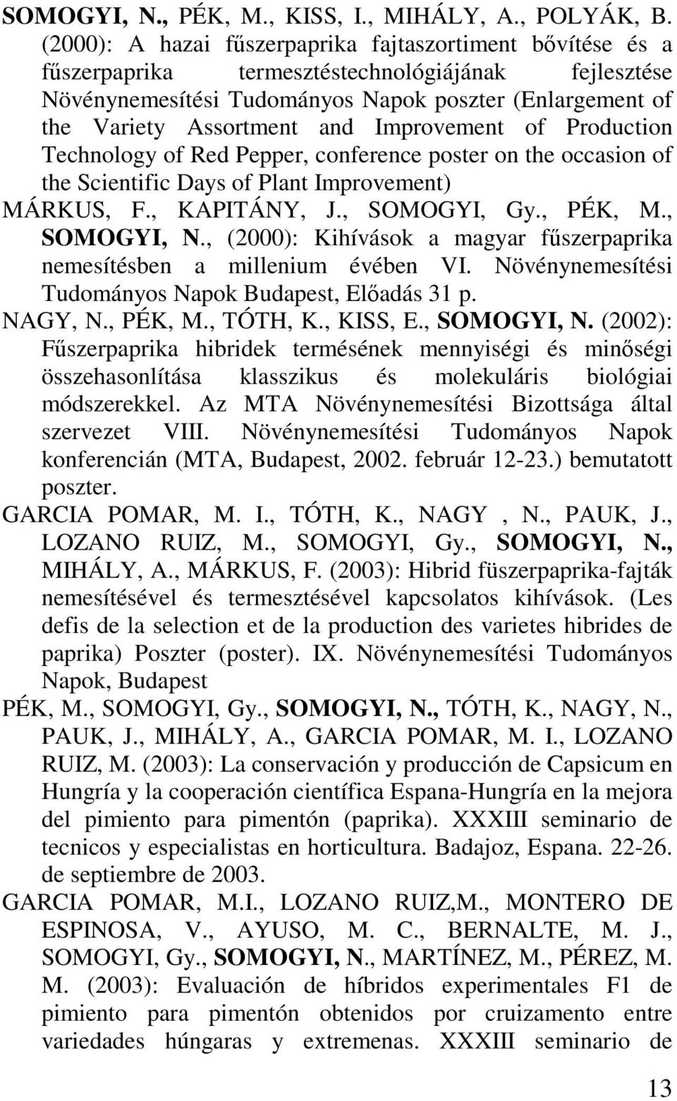 Improvement of Production Technology of Red Pepper, conference poster on the occasion of the Scientific Days of Plant Improvement) MÁRKUS, F., KAPITÁNY, J., SOMOGYI, Gy., PÉK, M., SOMOGYI, N.