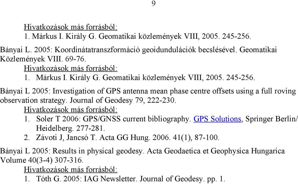 Bányai L 2005: Investigation of GPS antenna mean phase centre offsets using a full roving observation strategy. Journal of Geodesy 79, 222-230. 1.