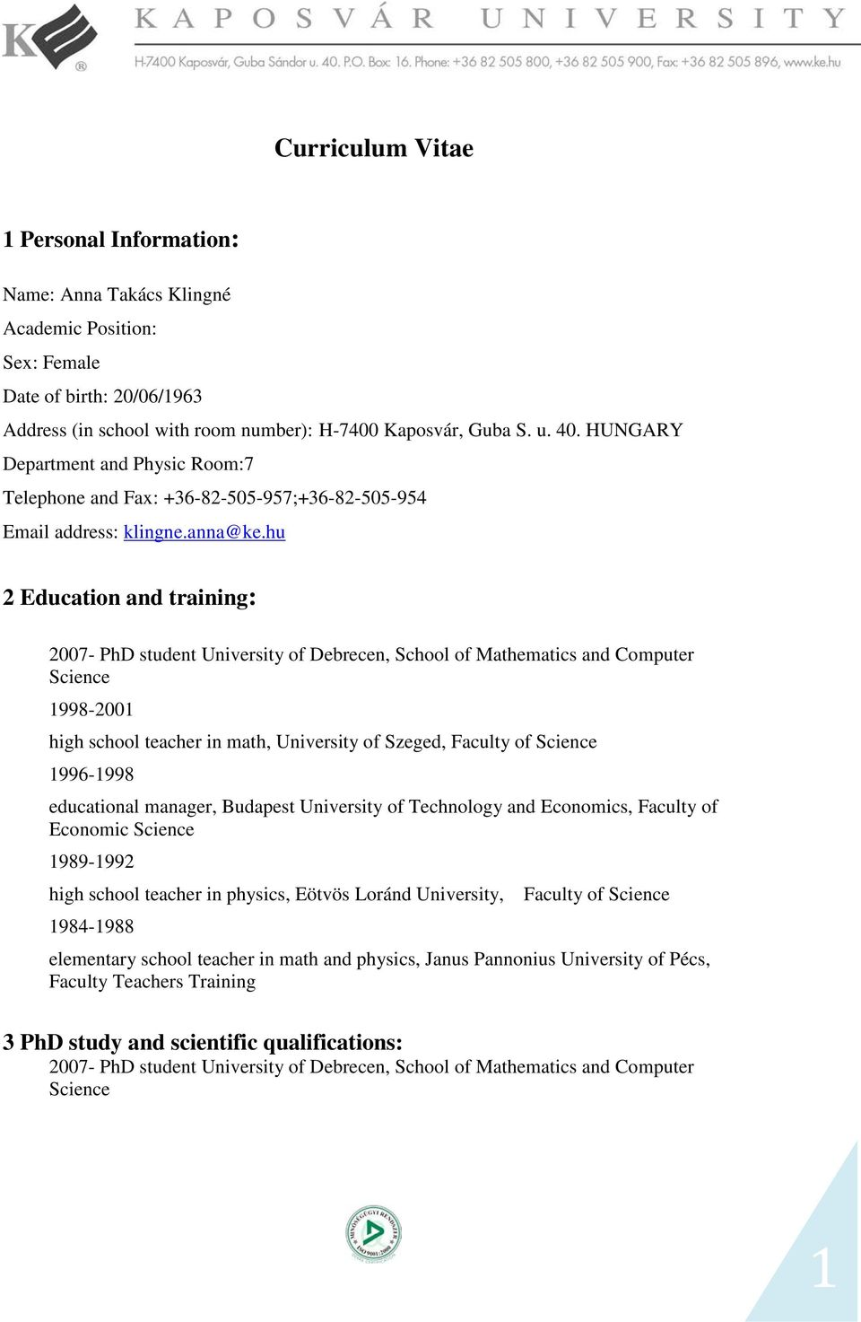 hu 2 Education and training: 2007- PhD student University of Debrecen, School of Mathematics and Computer Science 1998-2001 high school teacher in math, University of Szeged, Faculty of Science
