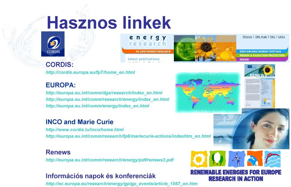 html INCO and Marie Curie http://www.cordis.lu/inco/home.html http://europa.eu.int/comm/research/fp6/mariecurie-actions/indexhtm_en.