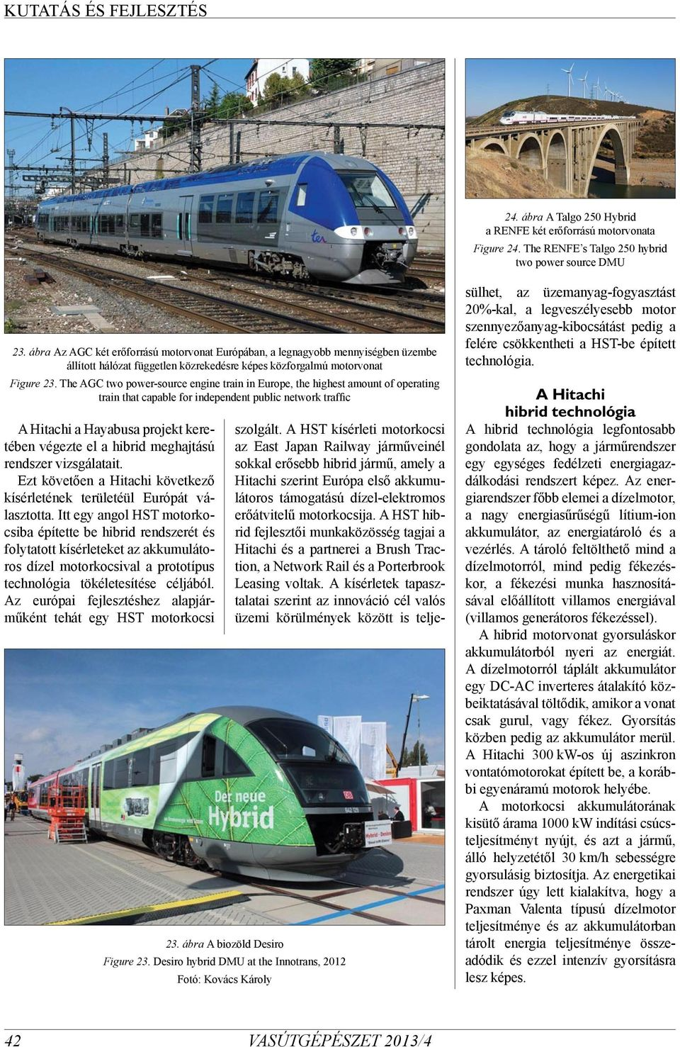 The AGC two power-source engine train in Europe, the highest amount of operating train that capable for independent public network traffic A Hitachi a Hayabusa projekt keretében végezte el a hibrid