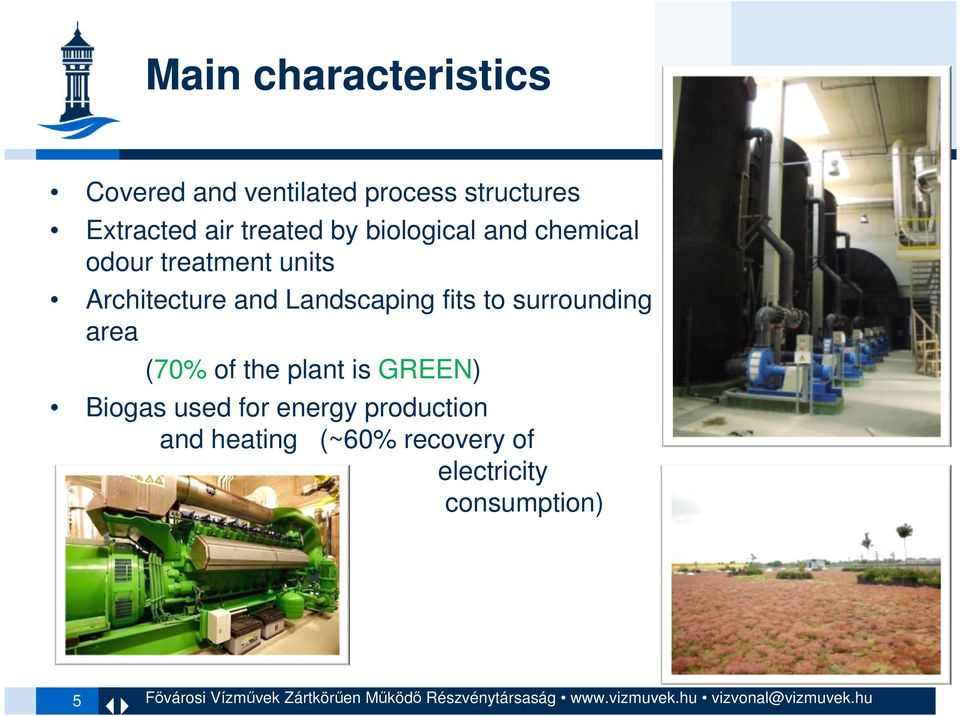 Landscaping fits to surrounding area (70% of the plant is GREEN) Biogas used