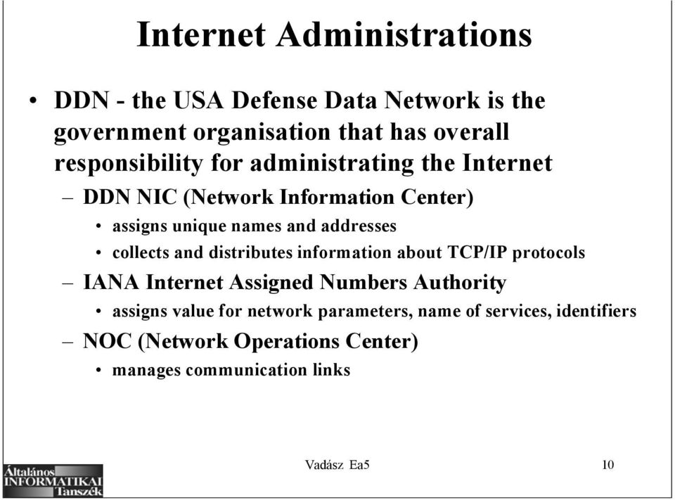 addresses collects and distributes information about TCP/IP protocols IANA Internet Assigned Numbers Authority