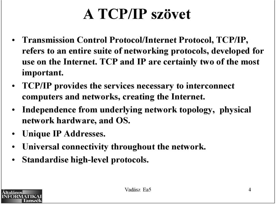 TCP/IP provides the services necessary to interconnect computers and networks, creating the Internet.