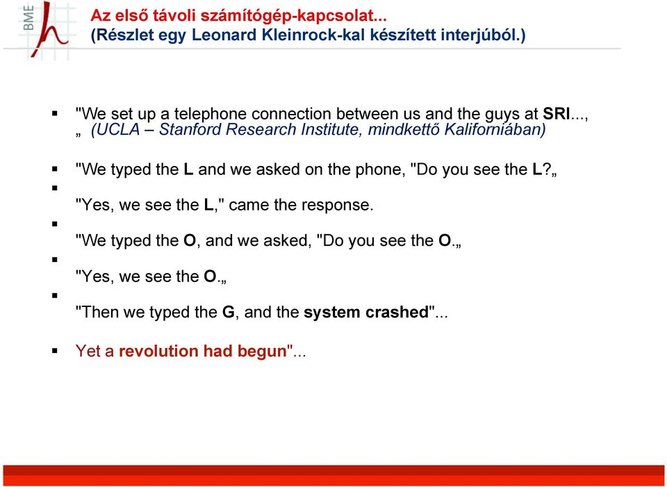 ".., (UCLA Stanford Research Institute, mindkettő Kaliforniában) ""We typed the L and we asked on the phone, ""Do you see"