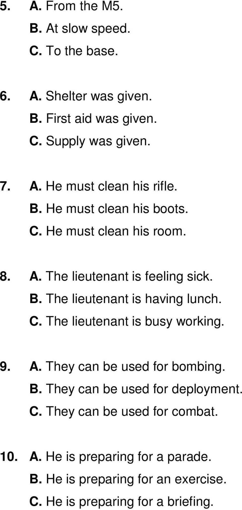 9. A. They can be used for bombing. B. They can be used for deployment. C. They can be used for combat. 10. A. He is preparing for a parade.