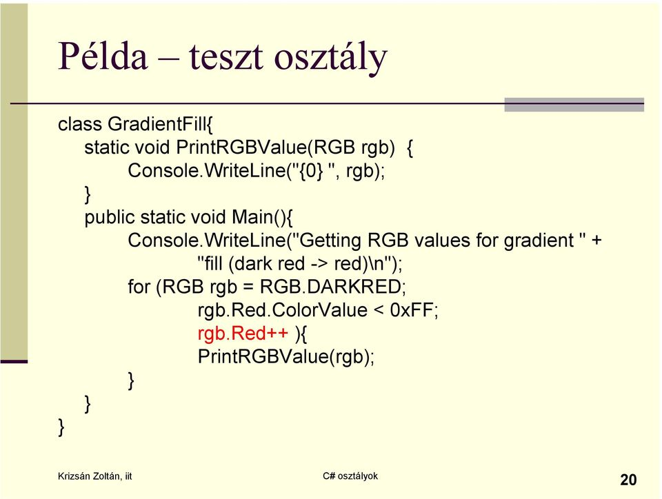 "WriteLine(""Getting RGB values for gradient "" + ""fill (dark red -> red)\n"");"