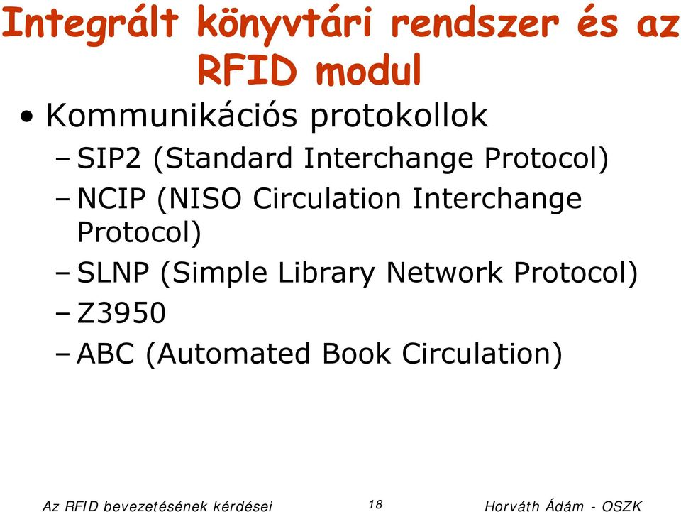 Protocol) SLNP (Simple Library Network Protocol) Z3950 ABC (Automated