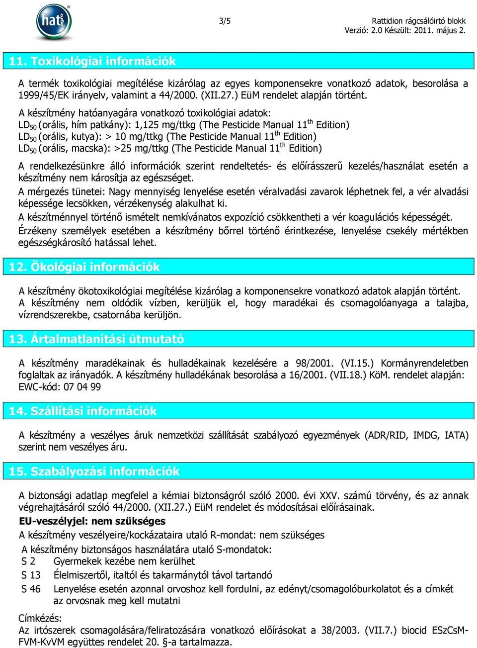 A készítmény hatóanyagára vonatkozó toxikológiai adatok: LD 50 (orális, hím patkány): 1,125 mg/ttkg (The Pesticide Manual 11 th Edition) LD 50 (orális, kutya): > 10 mg/ttkg (The Pesticide Manual 11