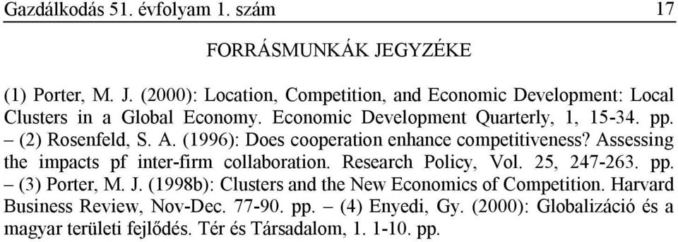 Assessing the impacts pf inter-firm collaboration. Research Policy, Vol. 25, 247-263. pp. (3) Porter, M. J.