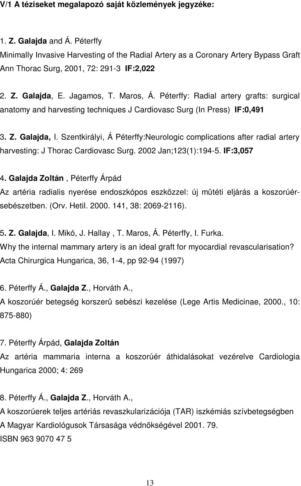 Péterffy: Radial artery grafts: surgical anatomy and harvesting techniques J Cardiovasc Surg (In Press) IF:0,491 3. Z. Galajda, I.