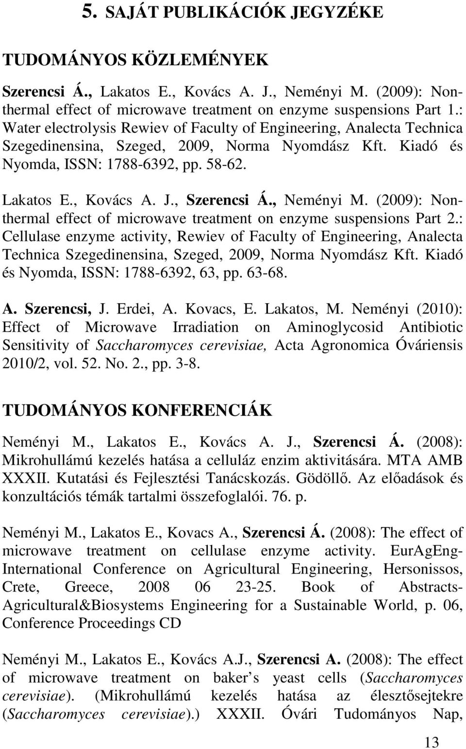 , Szerencsi Á., Neményi M. (2009): Nonthermal effect of microwave treatment on enzyme suspensions Part 2.