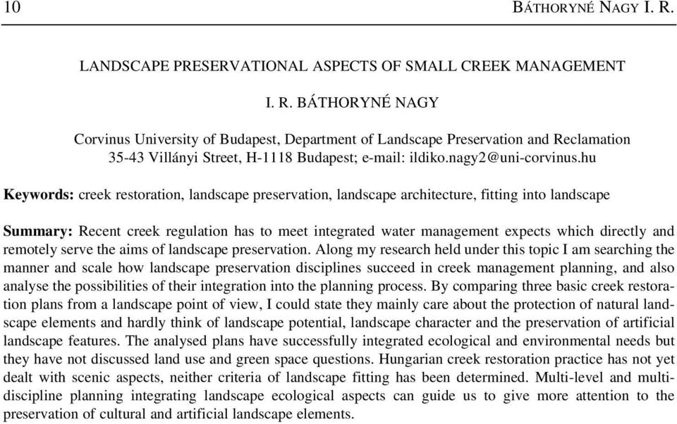 hu Keywords: creek restoration, landscape preservation, landscape architecture, fitting into landscape Summary: Recent creek regulation has to meet integrated water management expects which directly