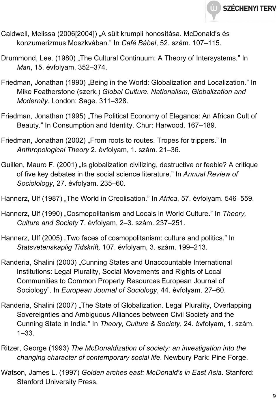 ) Global Culture. Nationalism, Globalization and Modernity. London: Sage. 311 328. Friedman, Jonathan (1995) The Political Economy of Elegance: An African Cult of Beauty. In Consumption and Identity.