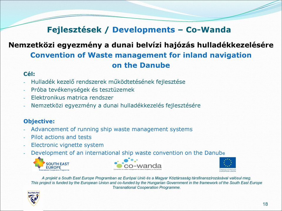 running ship waste management systems - Pilot actions and tests - Electronic vignette system - Development of an international ship waste convention on the Danube A projekt a South East Europe