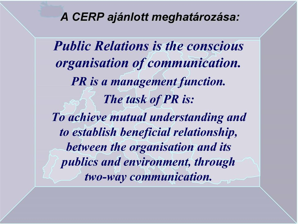 The task of PR is: To achieve mutual understanding and to establish