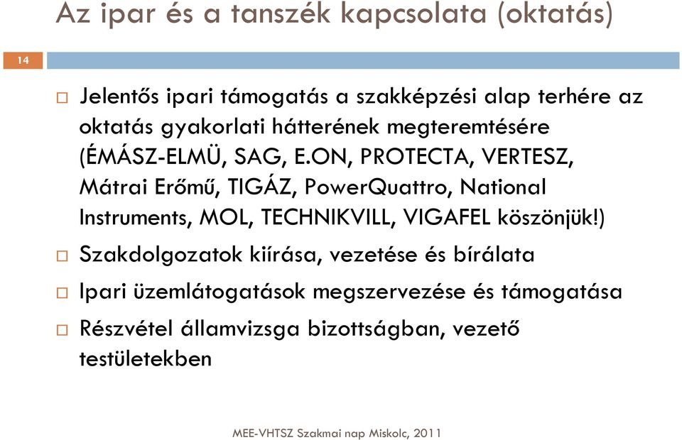 ON, PROTECTA, VERTESZ, Mátrai Erőmű, TIGÁZ, PowerQuattro, National Instruments, MOL, TECHNIKVILL, VIGAFEL