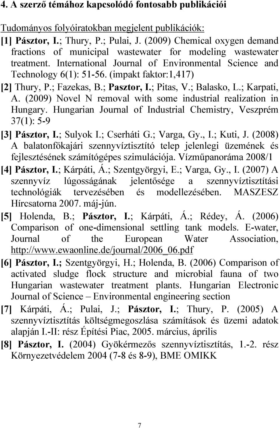 (impakt faktor:1,417) [2] Thury, P.; Fazekas, B.; Pasztor, I.; Pitas, V.; Balasko, L.; Karpati, A. (2009) Novel N removal with some industrial realization in Hungary.