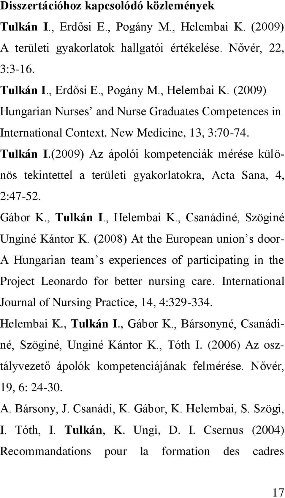, Csanádiné, Szöginé Unginé Kántor K. (2008) At the European union s door- A Hungarian team s experiences of participating in the Project Leonardo for better nursing care.