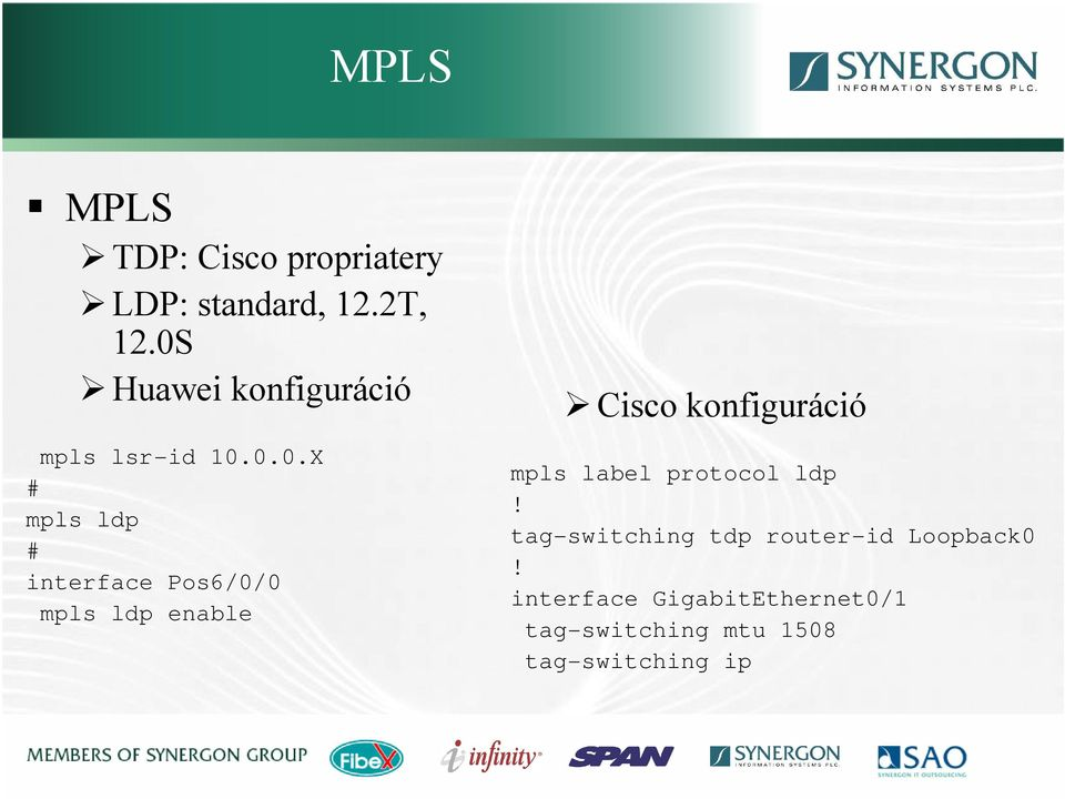 mpls ldp enable Cisco konfiguráció mpls label protocol ldp!
