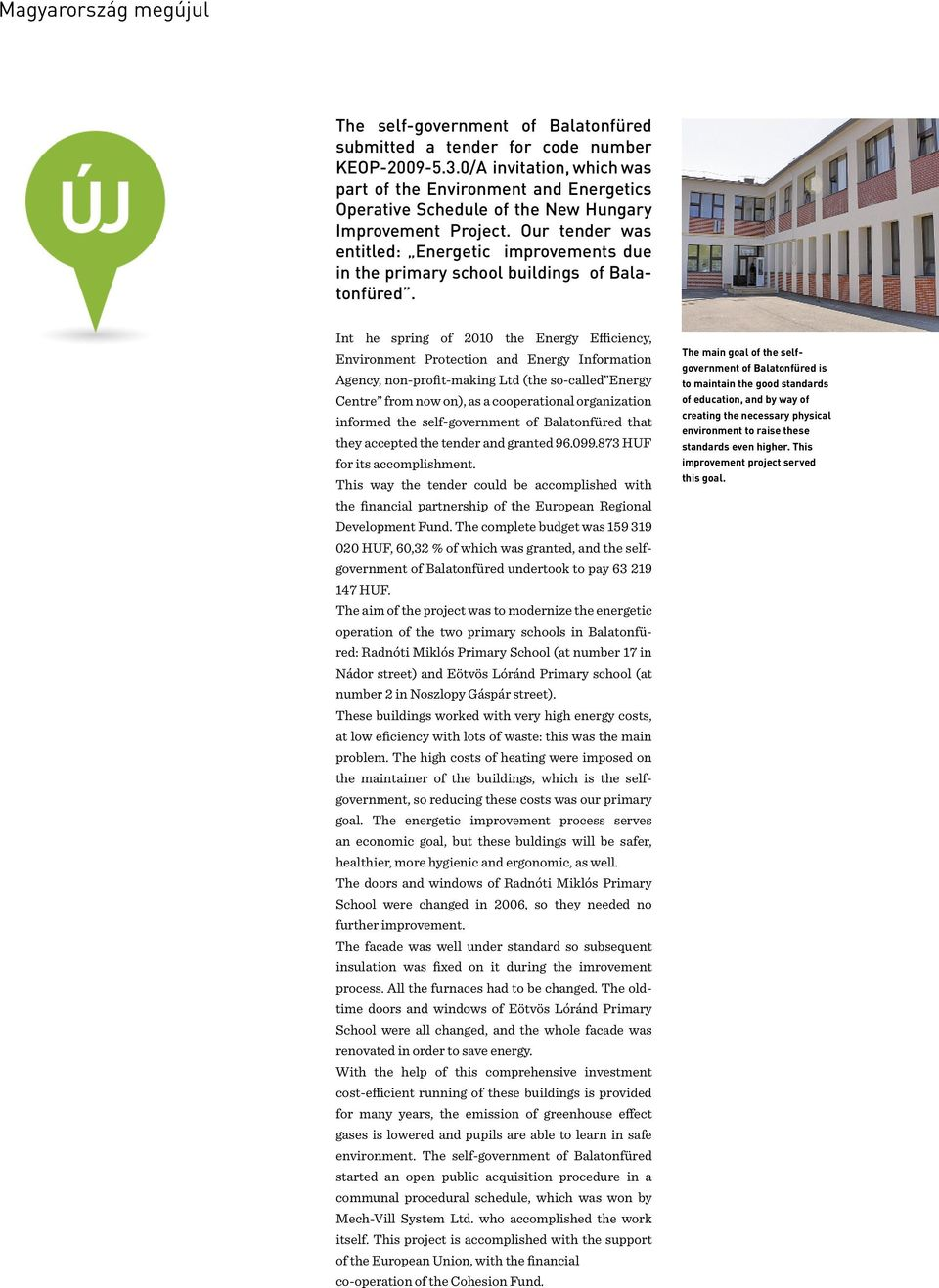 Our tender was entitled: Energetic improvements due in the primary school buildings of Balatonfüred.