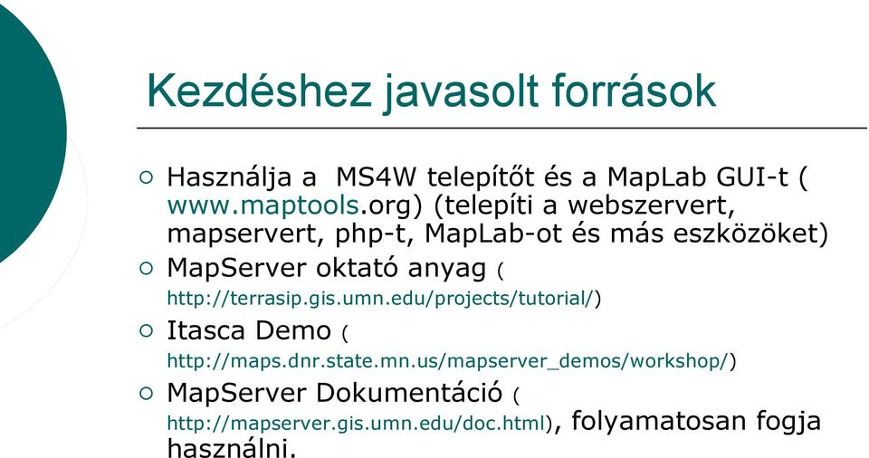 ( http://terrasip.gis.umn.edu/projects/tutorial/) Itasca Demo ( http://maps.dnr.state.mn.us/mapserver_demos/workshop/) MapServer Dokumentáció ( http://mapserver.