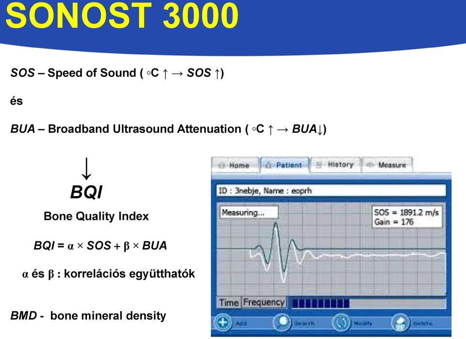 Bone Quality Index BQI = α SOS + β BUA α és β :