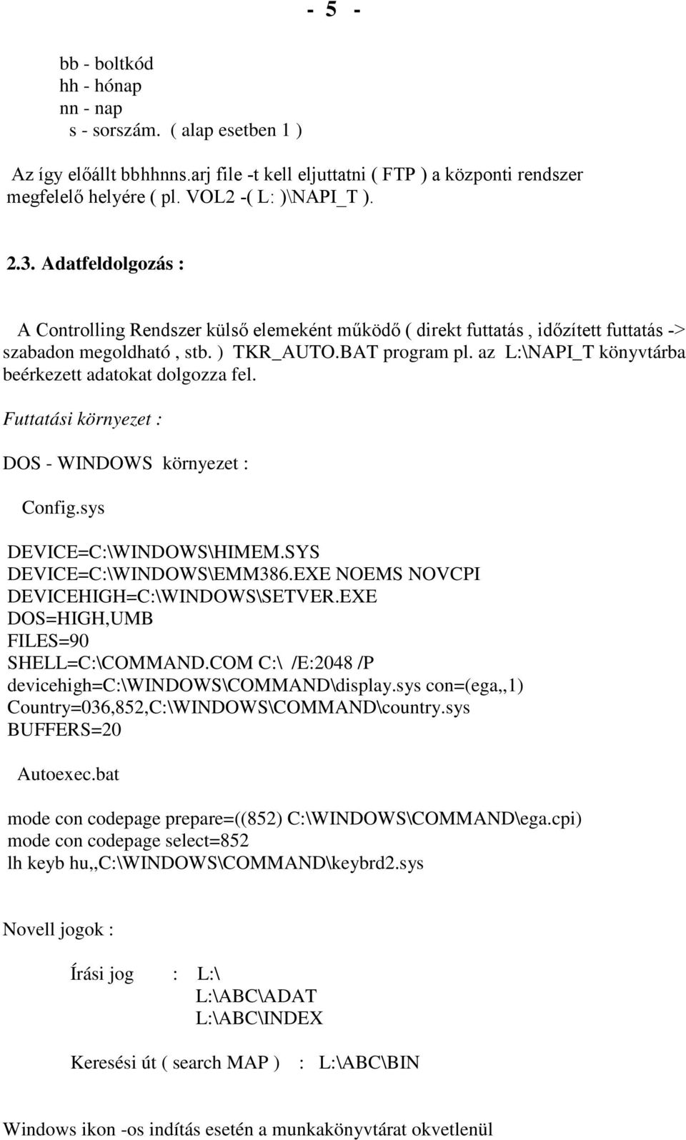 az L:\NAPI_T könyvtárba beérkezett adatokat dolgozza fel. Futtatási környezet : DOS - WINDOWS környezet : Config.sys DEVICE=C:\WINDOWS\HIMEM.SYS DEVICE=C:\WINDOWS\EMM386.