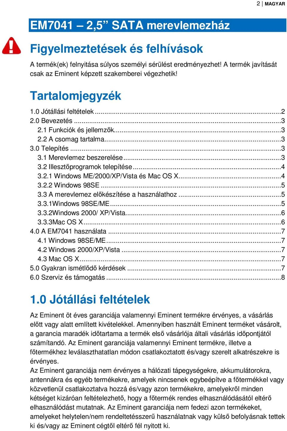 ..4 3.2.1 Windows ME/2000/XP/Vista és Mac OS X...4 3.2.2 Windows 98SE...5 3.3 A merevlemez elıkészítése a használathoz...5 3.3.1Windows 98SE/ME...5 3.3.2Windows 2000/ XP/Vista...6 3.3.3Mac OS X...6 4.